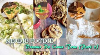 nerdie foodie dreams do come true part 1