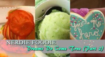 nerdy foodie dreams do come true part 2