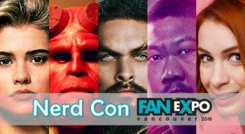 nerd con fanexpo vancouver 2018 preview